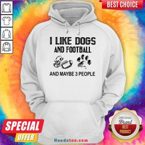 Awesome I Like Football And Maybe 3 People Quote Hoodie- Design By Handstee.com