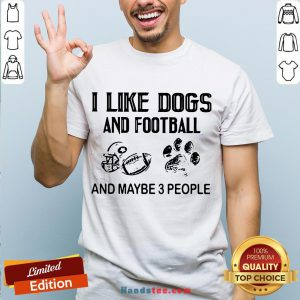 Awesome I Like Football And Maybe 3 People Quote Shirt- Design By Handstee.com