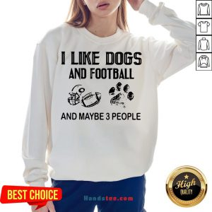 Awesome I Like Football And Maybe 3 People Quote Sweatshirt- Design By Handstee.com