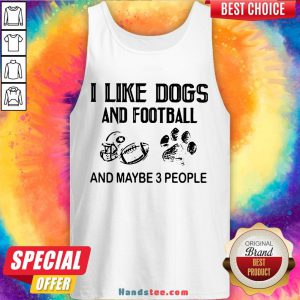 Awesome I Like Football And Maybe 3 People Quote Tank Top- Design By Handstee.com