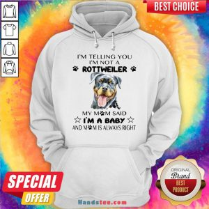 Awesome I'm Telling You I'm Not A Rottweiler My Mom Said I'm A Baby Hoodie- Design By Handstee.com