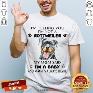 Awesome I'm Telling You I'm Not A Rottweiler My Mom Said I'm A Baby Shirt- Design By Handstee.com