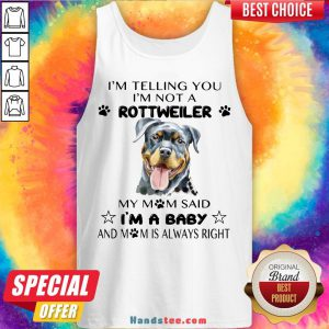 Awesome I'm Telling You I'm Not A Rottweiler My Mom Said I'm A Baby Tank Top- Design By Handstee.com