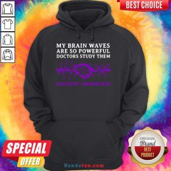 Awesome My Brain Waves Are So Powerful Doctors Study Them Epilepsy Awareness Hoodie- Design By Handstee.com