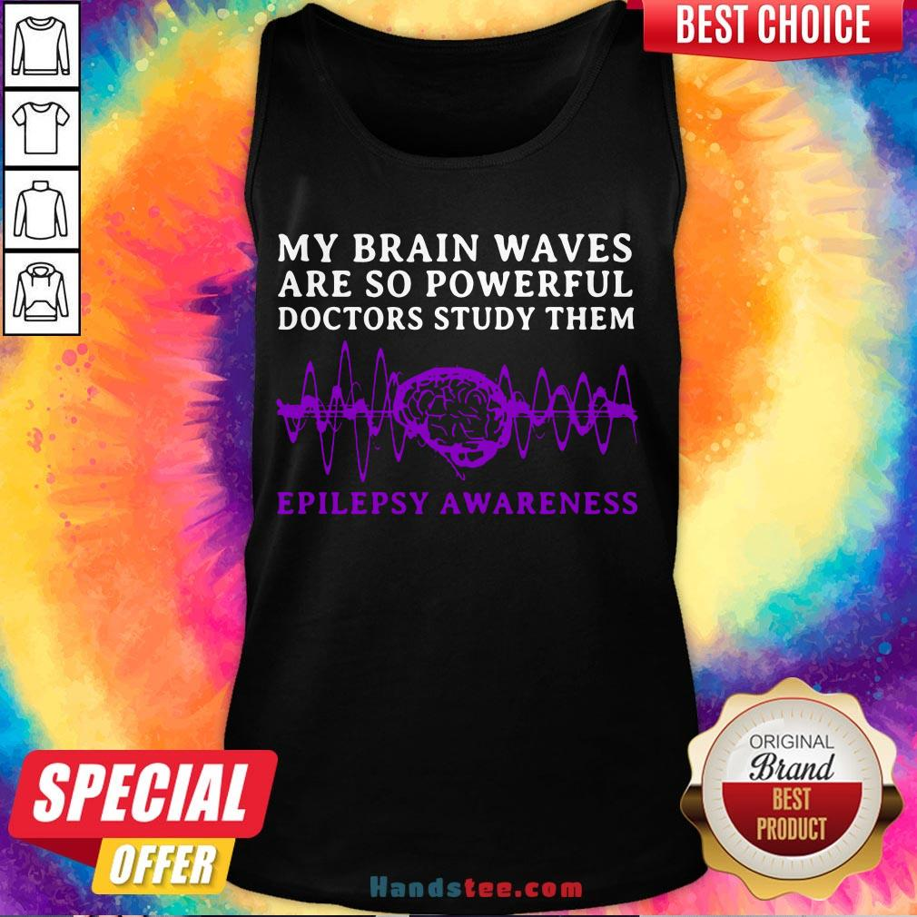 Awesome My Brain Waves Are So Powerful Doctors Study Them Epilepsy Awareness  Tank Top- Design By Handstee.com