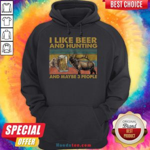 Funny I Like Beer And Hunting And Maybe 3 People Hoodie- Design By Handstee.com