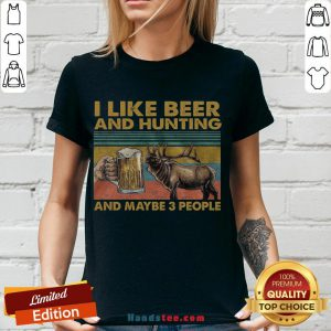 Funny I Like Beer And Hunting And Maybe 3 People V-neck- Design By Handstee.com