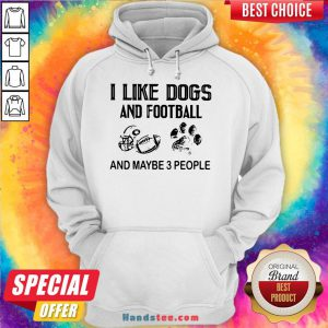 Funny I Like Football And Maybe 3 People Quote Hoodie- Design By Handstee.com