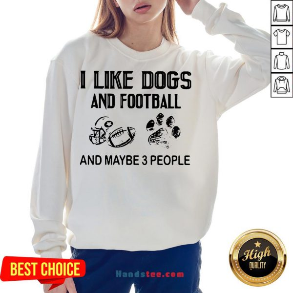 Funny I Like Football And Maybe 3 People Quote Sweatshirt- Design By Handstee.com