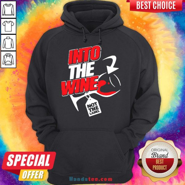 Funny Into The Wine Not The Label Hoodie- Design By Handstee.com