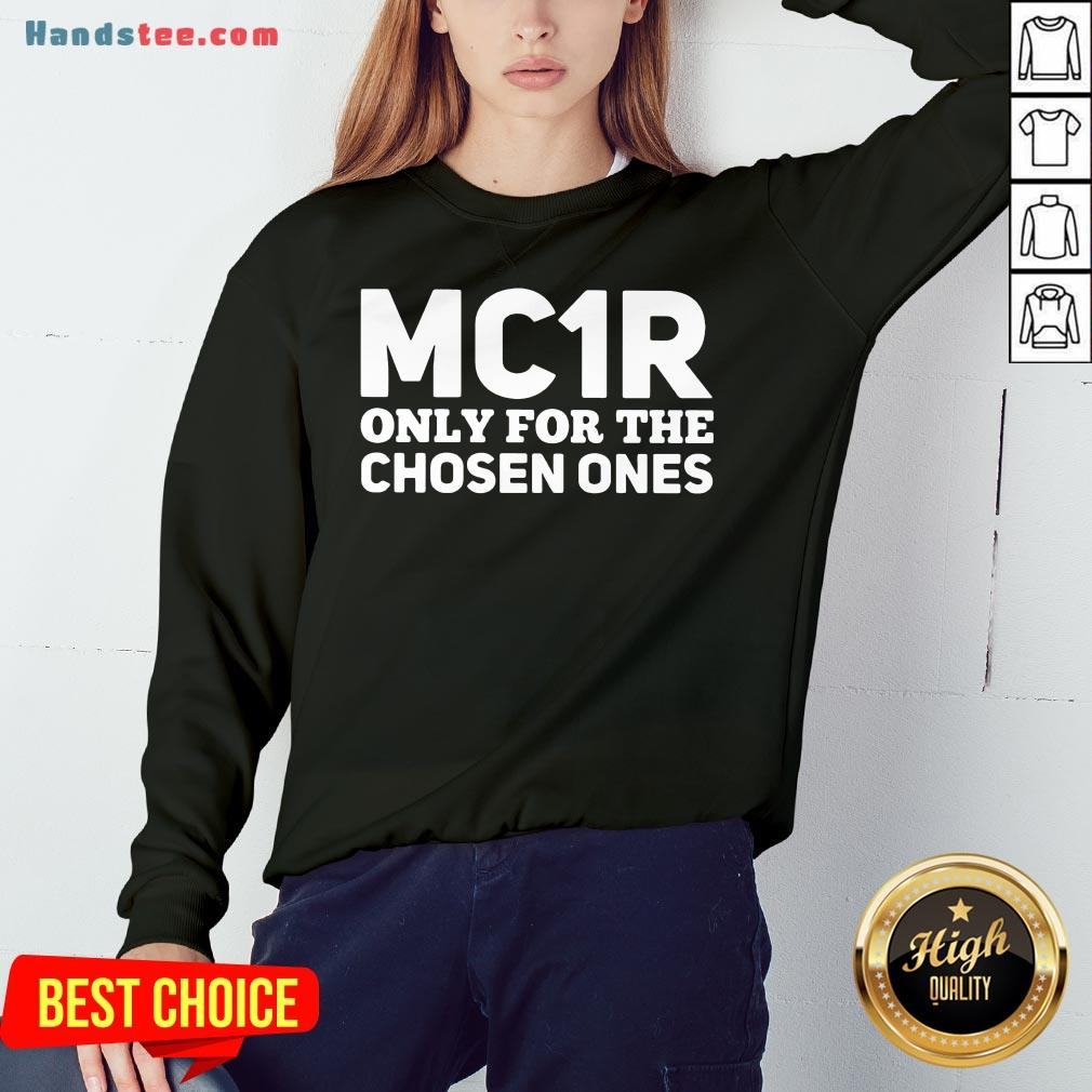 Funny  Mc1R Only For The Chosen Ones  Sweatshirt- Design By Handstee.com