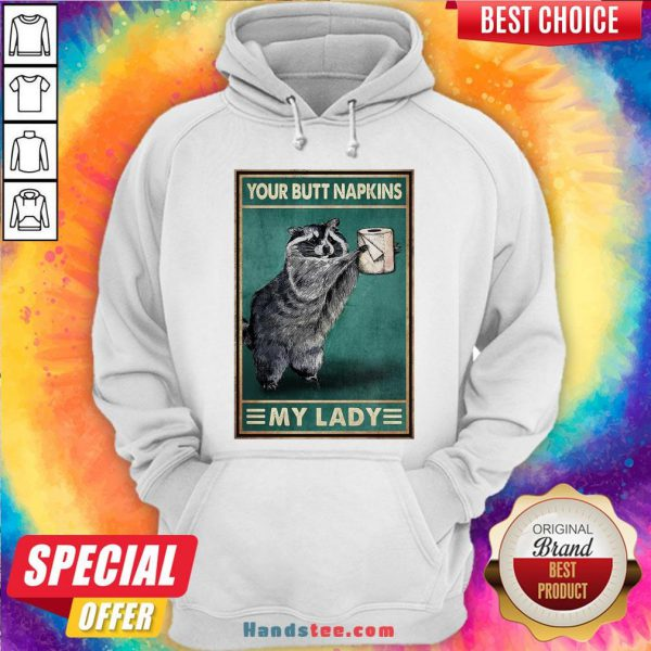 Funny Raccoon Your Butt Napkins My Lady Hoodie- Design By Handstee.com
