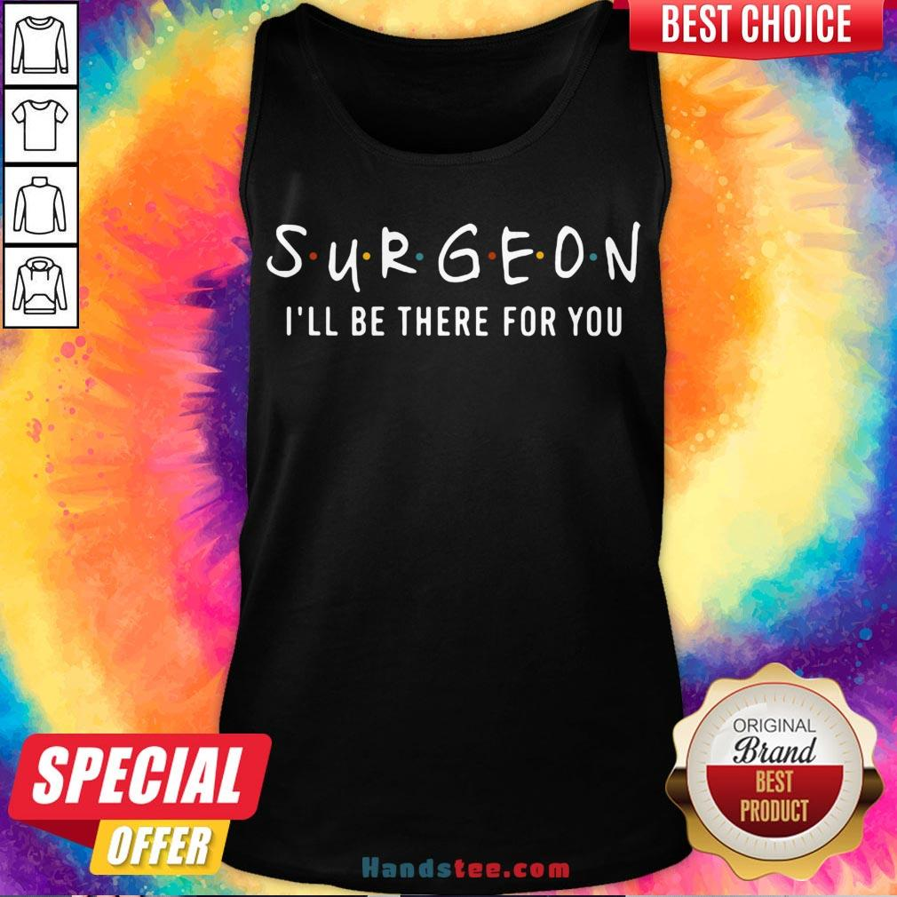 Funny Surgeon I'll Be There For You Friends Tank Top- Design By Handstee.com