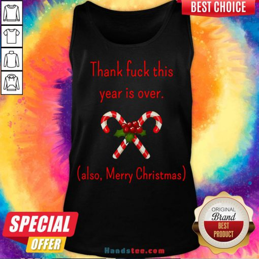 Good Thank Fuck It's Year Over Also Merry Christmas Tank Top- Design By Handstee.com