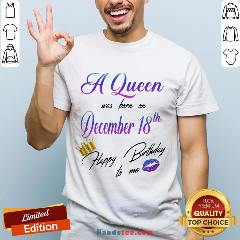 Happy A Queen Was Born On December 18Th Happy Birtday To Me Lip Crown Shirt- Design By Handstee.com