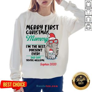 Happy Elephants Merry First Christmas Mommy I'M The Best Present Ever Dad Says You'Re Welcome Sophia 2020 Sweatshirt- Design By Handstee.com
