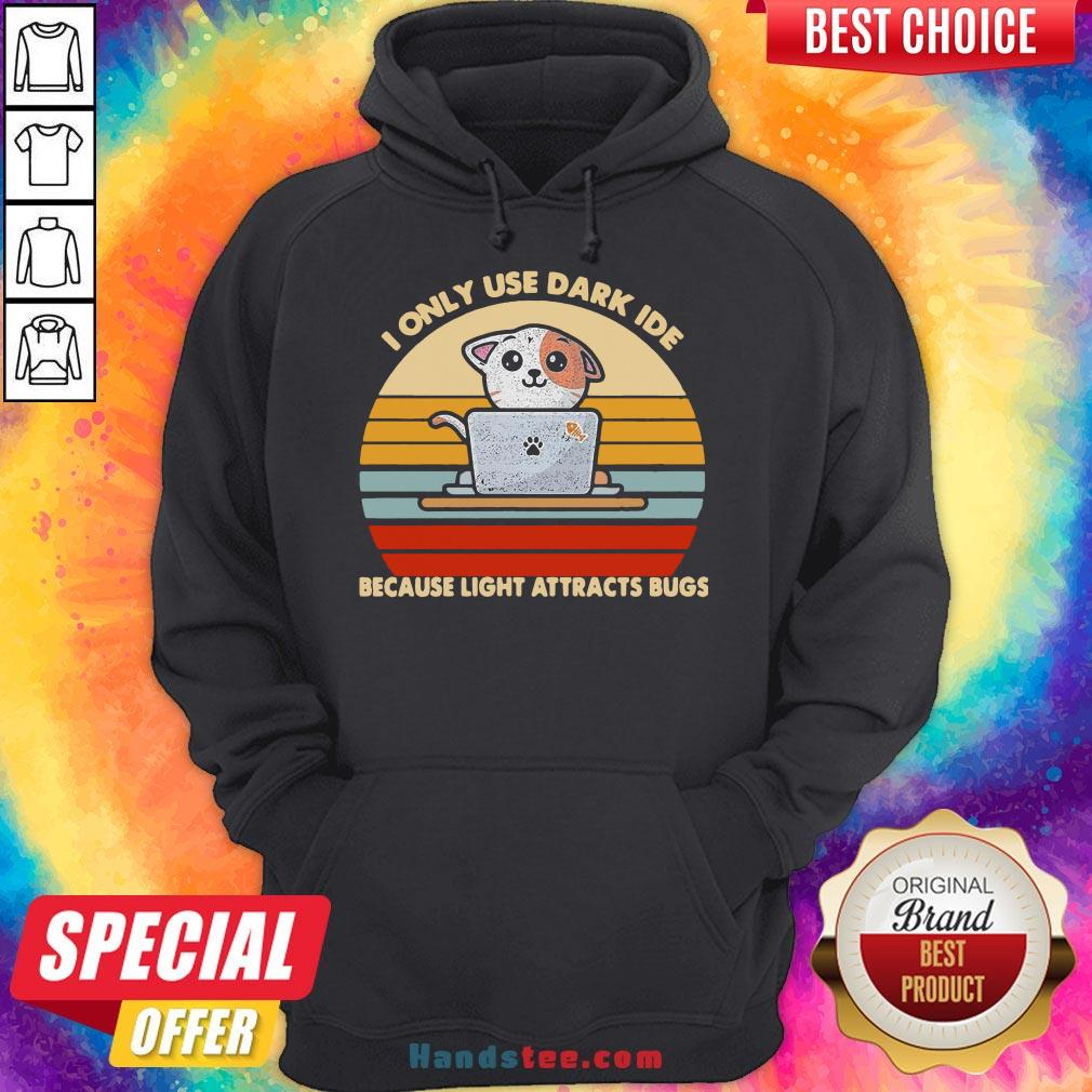 Happy I Only Use Dark Ide Because Light Attracts Bugs Cat Vintage Hoodie- Design By Handstee.com