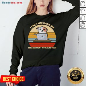 Happy I Only Use Dark Ide Because Light Attracts Bugs Cat Vintage Sweatshirt- Design By Handstee.com