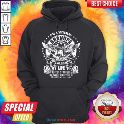 Happy I'm A Veteran Grandpa I Have Risked My Life To Protect Strangers Just Imagine What I Would Do To Protect My Grandkids Hoodie- Design By Handstee.com