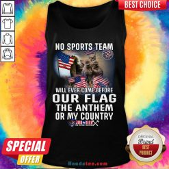 Happy No Sports Team Will Ever Come Before Our Flag The Anthem Or My Country Tank Top- Design By Handstee.com