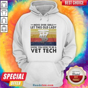 Move Over Girls Let This Old Lady Show You How To Be A Vet Tech Vintage Retro Hoodie - Design By Handstee.com