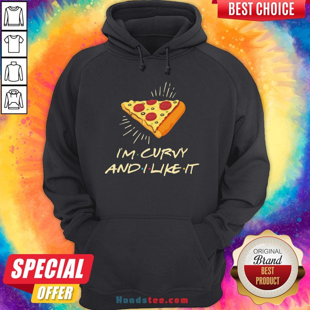 Cute I'm Curvy And I Like It Pizza Hoodie - Design By Handstee.com