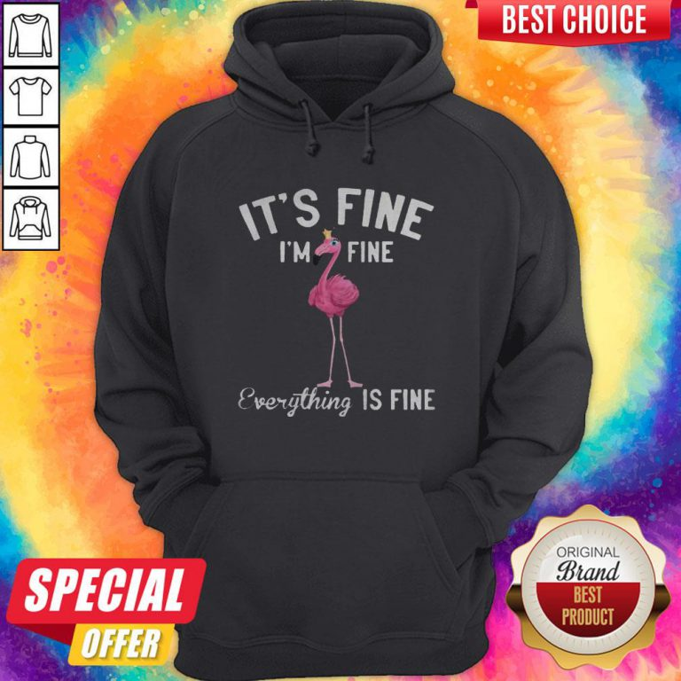 Funny It's Fine I'm Fine Everything Is Fine Flamingo Hoodie