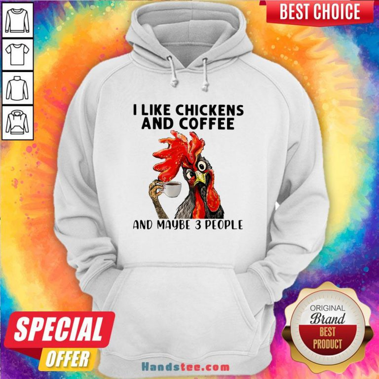 Rooster I Like Chicken And Coffee And Maybe 3 People Hoodie