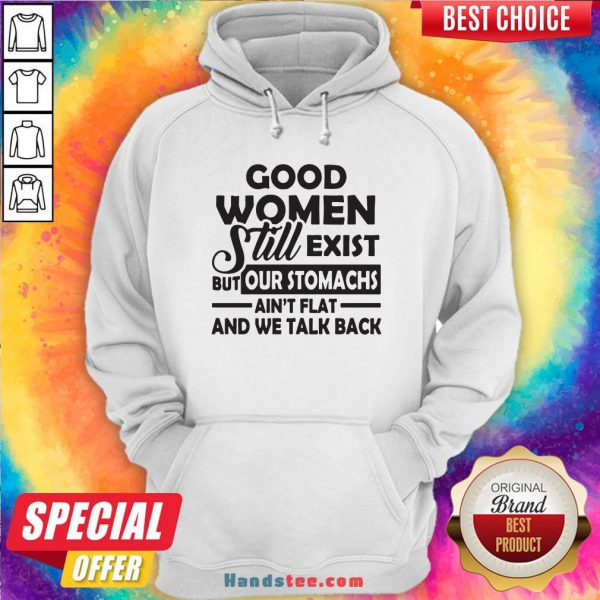 Good Women Still Exist But Our Stomachs Ain't Flat And We Talk Back Hoodie