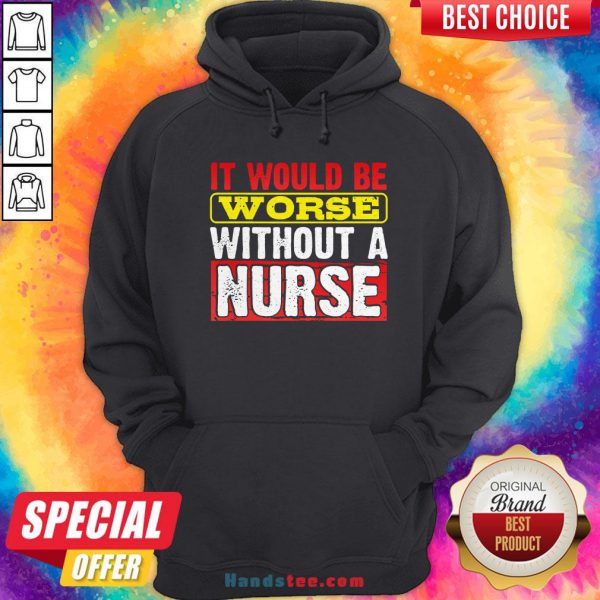 Frontline Essential Worker It Will Be Worse Without A Nurse Hoodie - Design By Handstee.com