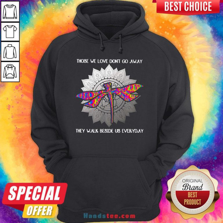 Those We Love Don't Go Away They Walk Beside Us Every Day Sunflower Dragonfly Hoodie - Design By Handstee.com