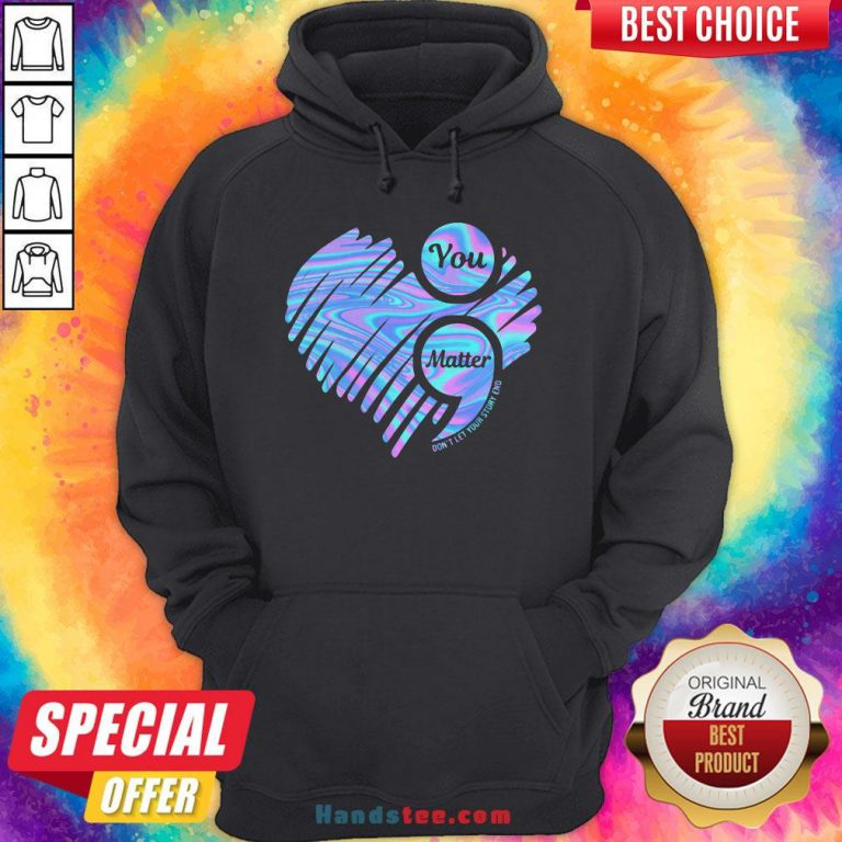 You Matter Don't Let Your Story End Heart Hologram Hoodie - Design By Handstee.com