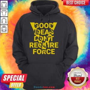 Hot Ideas Don't Require Force Hoodie- Design By Handstee.com