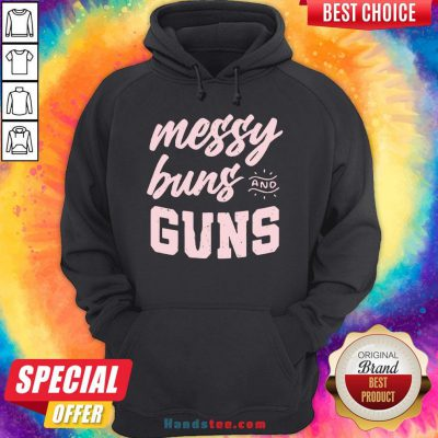 Hot Messy Buns And Guns Hoodie- Design By Handstee.com