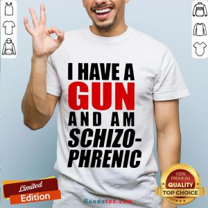 Nice Buy I Have A Gun And Am Schizophrenic T-Shirt- Design By Handstee.com
