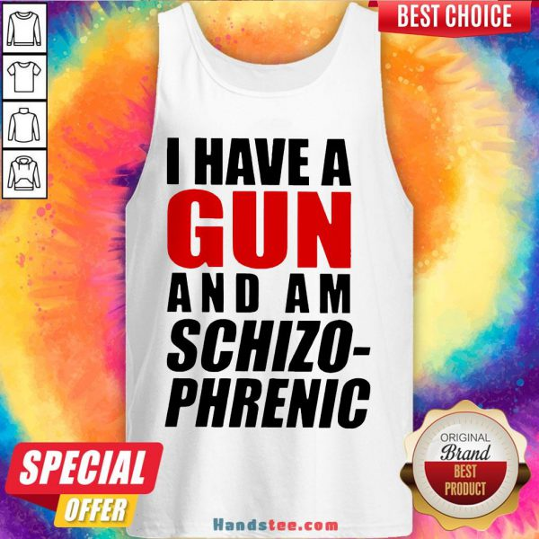 Nice Buy I Have A Gun And Am Schizophrenic Tank Top- Design By Handstee.com
