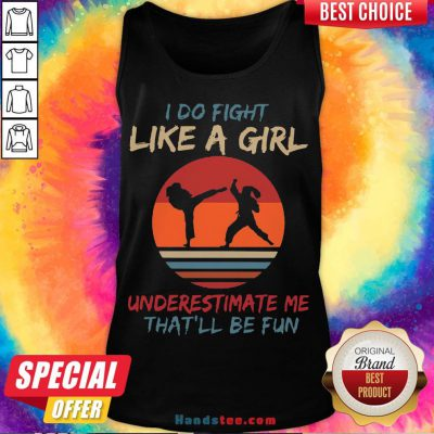 Nice I Do Fight Like A Girl Underestimate Me That'll Be Fun Vintege Tank Top- Design By Handstee.com