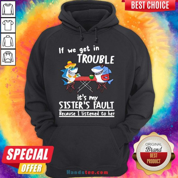 Nice If We Get In Trouble It'S My Sister'S Fault Because I Listened To Her Dolphin Hoodie- Design By Handstee.com