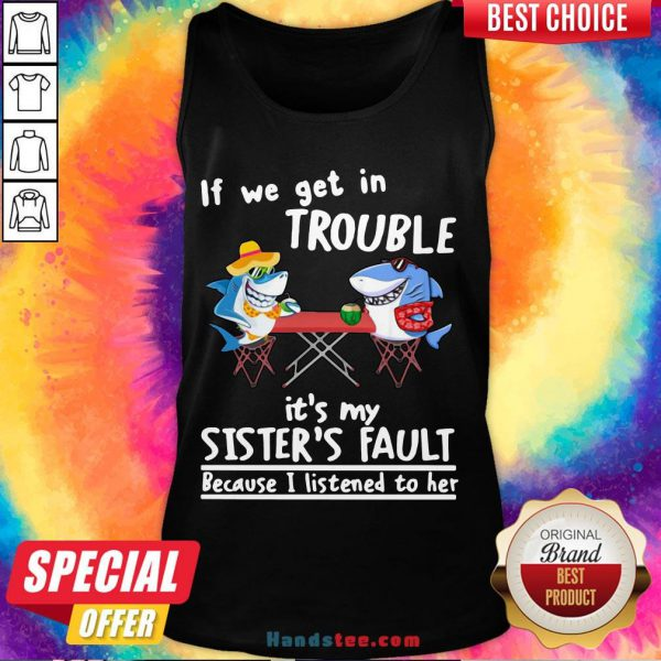 Nice If We Get In Trouble It'S My Sister'S Fault Because I Listened To Her Dolphin Tank Top- Design By Handstee.com