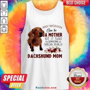 Original Floral Any Woman Can Be A Mother But It Takes Someone Special To Be A Dachshund Mom Tank Top-Design By Handstee.com