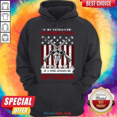 Perfect If My Patriotism Offends You Proud American Veteran Gift Hoodie- Design By Handstee.com