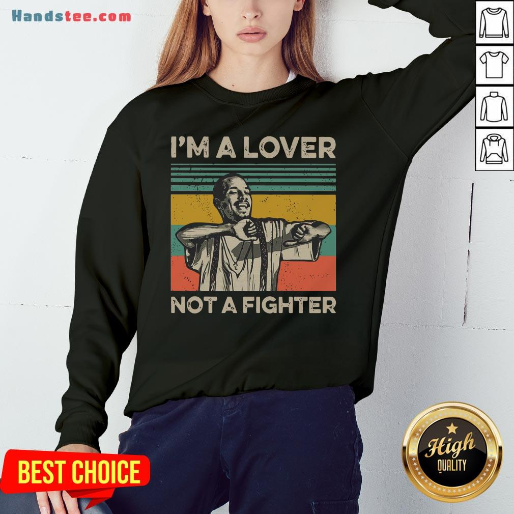 Perfect I'm A Lover Not A Fighter Vintage Sweatshirt- Design By Handstee.com