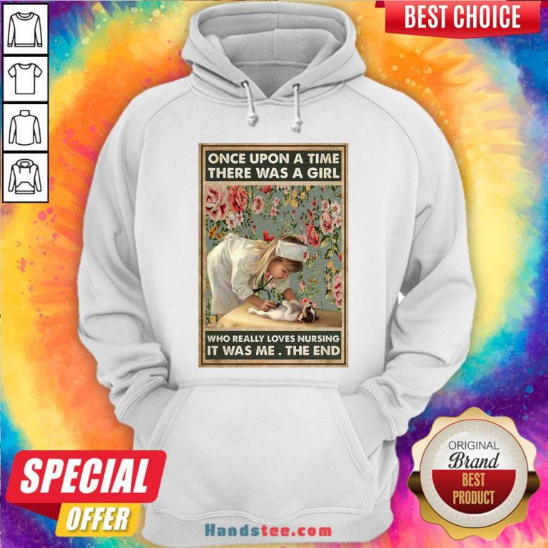 Perfect Nurse Girl Once Upon A Time There Was A Girl Who Really Loves Nursing It Was Me The End Hoodie- Design By Handstee.com