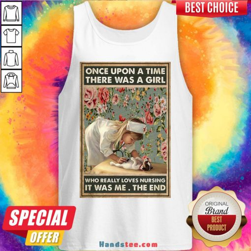 Perfect Nurse Girl Once Upon A Time There Was A Girl Who Really Loves Nursing It Was Me The End Tank Top- Design By Handstee.com