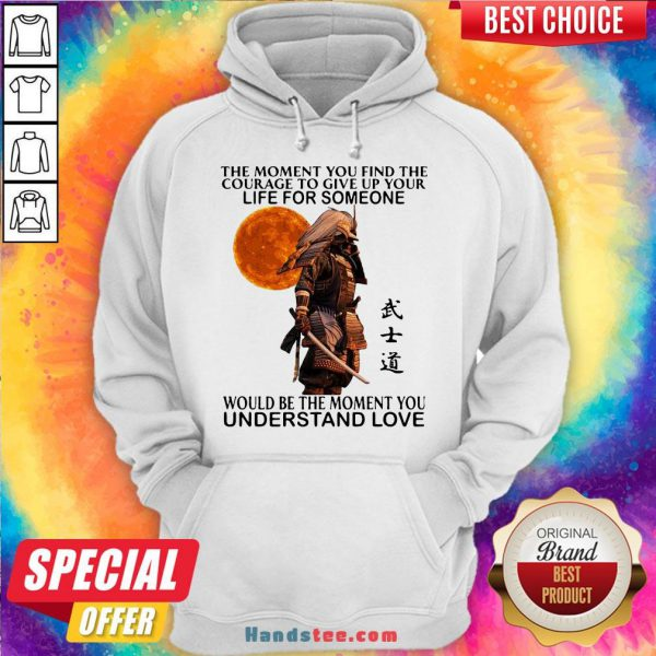 Perfect Samurai The Moment You Find The Courage To Give Up Your Life For Someone Would Be The Moment You Understand Love Hoodie- Design By Handstee.com