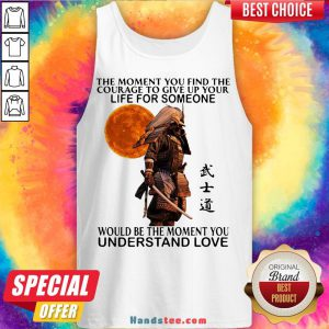 Perfect Samurai The Moment You Find The Courage To Give Up Your Life For Someone Would Be The Moment You Understand Love Tank Top- Design By Handstee.com
