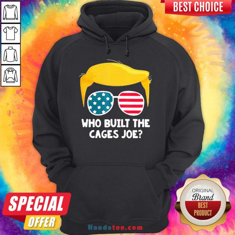 Perfect Who Built The Cages Joe Donald Trump Sunglasses American Flag Hoodie- Design By Handstee.com