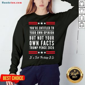 Perfect You're Entitled to Your Own Opinion, But Not Your Own Facts Sweatshirt- Design By Handstee.com