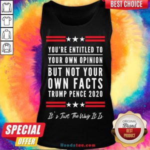 Perfect You're Entitled to Your Own Opinion, But Not Your Own Facts Tank Top- Design By Handstee.com