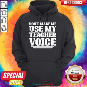 Premium Don't Make Me Use My Teacher Voice Hoodie- Design By Handstee.com